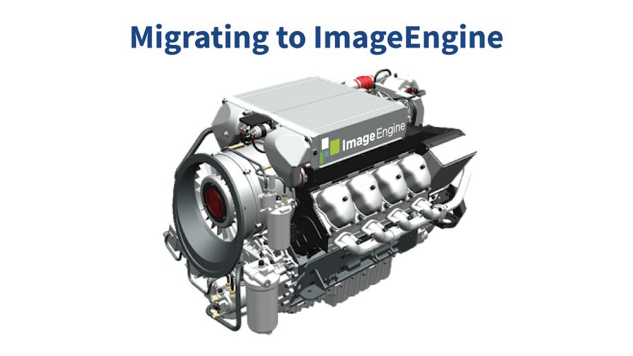 Migrating to ImageEngine